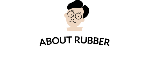 ABOUT RUBBER